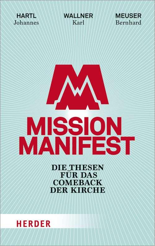 MISSION MANIFEST Die Thesen für das Comeback der Kirche